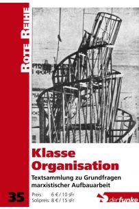 Klasse Organisation: Textsammlung zu Grundfragen marxistischer Aufbauarbeit (RR 35)