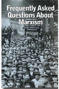 Frequently Asked Questions About Marxism